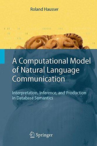 A Computational Model of Natural Language Communication: Interpretation, Inference, and Production in Database Semantics