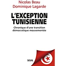 L'Exception tunisienne. Chronique d'une transition démocratique mouvementée: Chronique d'une transition démocratique mouvementée