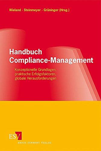 Handbuch Compliance-Management Konzeptionelle Grundlagen, praktische Erfolgsfaktoren, globale Herausforderungen
