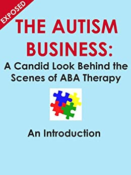 The Autism Business: A Candid Look Behind the Scenes of ABA Therapy: An Introduction by [Greenwood, Sharon]