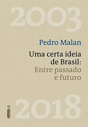 Uma certa ideia de Brasil: Entre passado e futuro (Portuguese Edition) por Pedro Malan