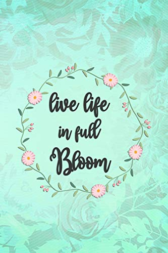 Live Life In Full Bloom: Blank Lined Notebook Journal Diary Composition Notepad 120 Pages 6x9 Paperback ( Flowers ) Green