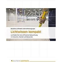 Lichtwissen kompakt: Leitfaden für eine effiziente Beleuchtung in Industrie, Handel und Gewerbe