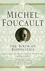 The Birth of Biopolitics: Lectures at the Coll???ge de France, 1978-1979: Lectures at the College De France, 1978-1979 (Michel Foucault: Lectures at the Coll???ge de France) by Foucault, Michel (2010) Paperback