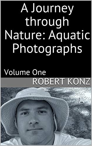 A Journey through Nature:  Aquatic Photographs: Volume One (English Edition)