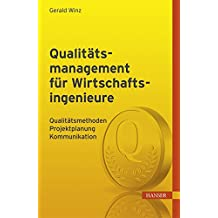 Qualitätsmanagement für Wirtschaftsingenieure: Qualitätsmethoden, Projektplanung, Kommunikation