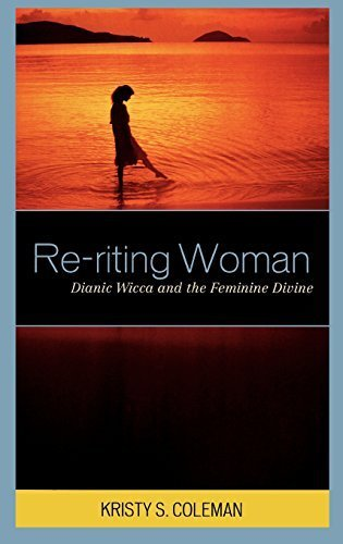 Re-riting Woman: Dianic Wicca and the Feminine Divine (Pagan Studies Series) by Kristy S. Coleman (2009-03-16) (Coleman 16 3)