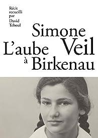 L'Aube à Birkenau par Simone Veil