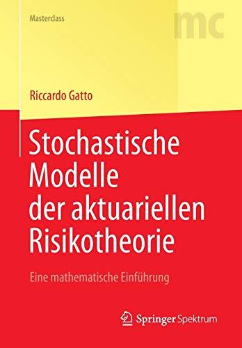 Stochastische Modelle der aktuariellen Risikotheorie: Eine mathematische Einführung (Masterclass)