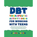 DBT Therapeutic Activity Ideas for Working with Teens: Skills and Exercises for Working with Clients with Borderline Personal