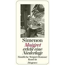 Maigret erlebt eine Niederlage: Sämtliche Maigret-Romane (detebe)