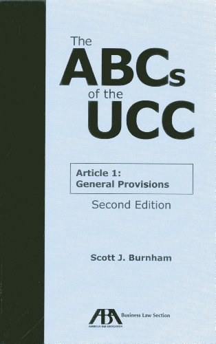 The ABCs of the UCC: Article 1: General Provisions: Written by Scott J. Burnham, 2014 Edition, (2nd Edition) Publisher: American Bar Association [Paperback]
