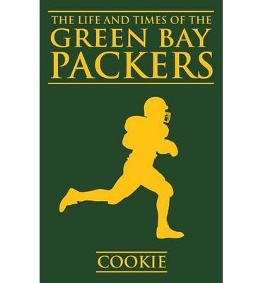 the-life-and-times-of-the-green-bay-packers-author-cookie-aug-2013