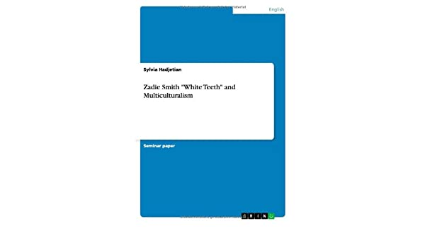 Zadie Smith White Teeth and Multiculturalism