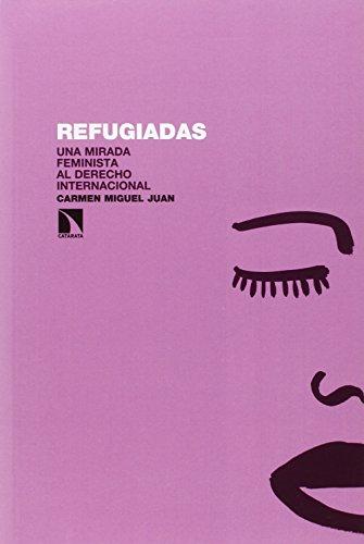 Refugiadas: Una mirada feminista al derecho internacional por Carmen Miguel Juan