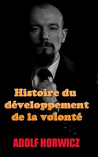 Histoire du développement de la volonté par Adolf  Horwicz