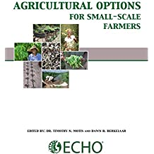 Agricultural Options for Small-Scale Farmers: A Handbook for Those who Serve Them (English Edition)