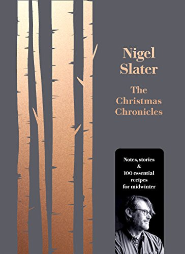 The Christmas Chronicles: Notes, stories & 100 essential recipes for midwinter (English Edition)