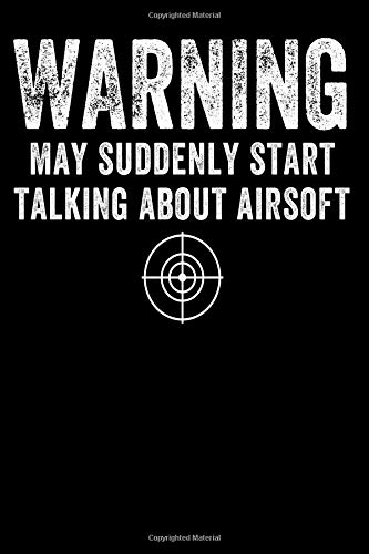 Warning May Suddenly Start Talking About Airsoft: Lined Journal Notebook for Airsoft Game Sport Players