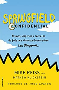 Springfield Confidencial: Bromas, historias y secretos de toda una vida escribiendo sobre Los Simpson par Mike Reiss