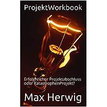 ProjektWorkbook: Erfolgreicher Projektabschluss oder KatastrophenProjekt?