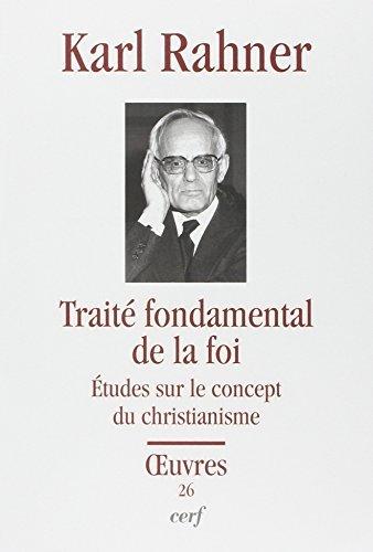 Traité fondamental de la foi : Etudes sur le concept du christianisme par Karl Rahner
