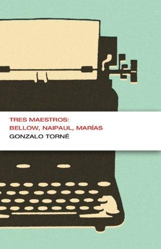 Tres maestros: Bellow, Naipaul, Marías (Colección Endebate) por Gonzalo Torné