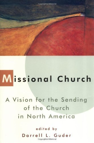 Missional Church: A Vision for the Sending of the Church in North America: The People of God Sent on a Mission (The Gospel and Our Culture Series (GOCS)) (English Edition)