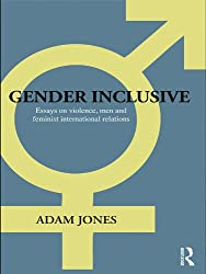 Gender Inclusive: Essays on violence, men, and feminist international relations