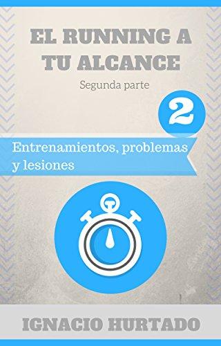 El running a tu alcance. Segunda parte: Entrenamientos, problemas y lesiones por ignacio Hurtado Ramírez