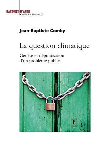 La Question climatique. Genèse et dépolitisation d'un problème public par Jean-baptiste Comby