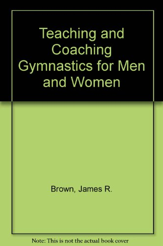 Teaching and Coaching Gymnastics for Men and Women por James R. Brown