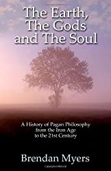 Earth, the Gods and the Soul - a History of Pagan Philosophy