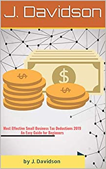 Most Effective Small Business Tax Deductions 2019: An Easy Guide for Beginners Descargar Epub