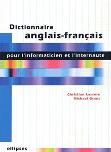 Dictionnaire anglais-français pour l'informaticien et l'internaute par Michael Grant