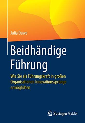 Beidhändige Führung: Wie Sie als Führungskraft in großen Organisationen Innovationssprünge ermöglichen