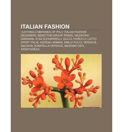 [{ Italian Fashion: Clothing Companies of Italy, Italian Fashion Designers, Benetton Group, Prada, Valentino Garavani, Elsa Schiaparelli, By Source Wikipedia ( Author ) Jul - 07- 2011 ( Paperback ) } ]