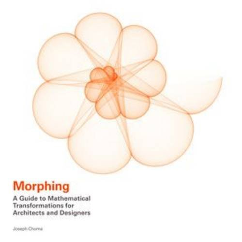 Morphing : A Guide to Mathematical Transformations for Architects and Designers par Joseph Choma