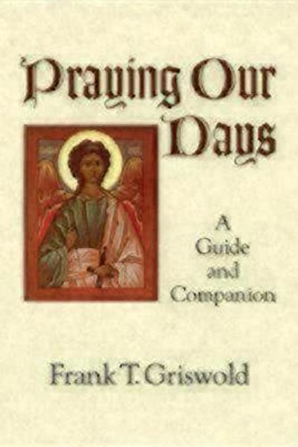 Praying Our Days: A Guide and Companion by Frank T. Griswold (2009-04-01)