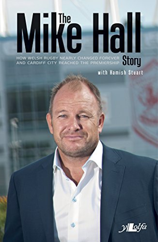 The Mike Hall Story: How Welsh Rugby Nearly Changed Forever And Cardiff City Reached The Premier League by Mike Hall (2014-11-11)