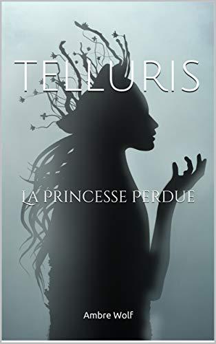 Telluris: La princesse perdue par  Ambre Wolf