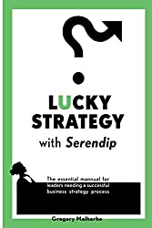 LUCKY STRATEGY with Serendip: The essential manual for leaders needing a successful business strategy process (Business Excellence, Band 1)