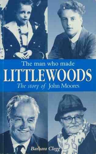 The Man Who Made Littlewoods - The Story of John Moores by Barbara Clegg (1993-08-19)
