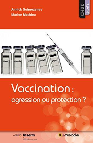 Vaccination: agression ou protection?: Mieux comprendre l'utilisation des vaccins (Choc santé) par Annick Guimezanes