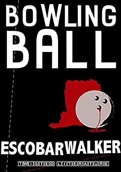 Bowling Ball: Glasgow Smiles Better (Three Realistic Holes trilogy Book 1) by [Walker, Escobar]