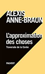 L'approximation des choses de Alexis Anne-Braun