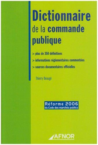 Dictionnaire de la commande publique : Plus de 350 dfinitions, informations rglementaires commentes, sources documentaires officielles
