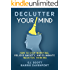 Declutter Your Mind: How to Stop Worrying, Relieve Anxiety, and Eliminate Negative Thinking (Mindfulness Books Series Book 1)