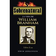 Sobrenatural, Libro Uno: La Vida De William Branham (Sobrenatural: La Vida De William Branham)