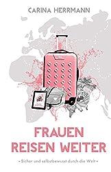 Frauen Reisen Weiter: Sicher & selbstbewusst durch die Welt